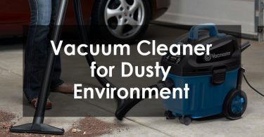 Vacuum Cleaner for Dusty Environment