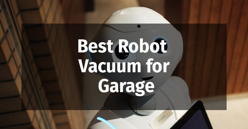 Best Robot Vacuums For Garage Use