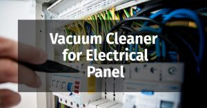 Vacuum Cleaner for Electrical Panel